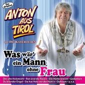 Was Wär' Ein Mann Ohne Frau von Anton Aus Tirol