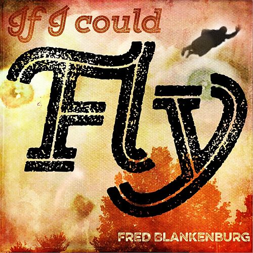 If I Could Fly by Fred Blankenburg