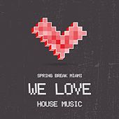 Spring Break Miami - We Love House Music de Various Artists