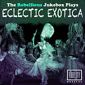 The Rebellious Jukebox Plays Eclectic Exotica di Various Artists
