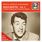 Musical Moments to Remember – Dean Martin, Vol. 3: An Italian Songbook & All American Classics (Remastered 2015) van Dean Martin