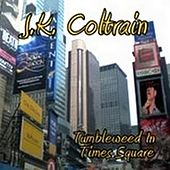 Tumbleweed In Times Square by J. K. Coltrain