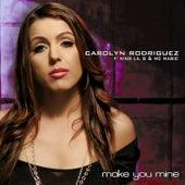 Make You Mine by Carolyn Rodriguez