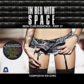 In Bed With Space - Ibiza Club Essentials, Pt. 17 (Compiled By Kid Chris) von Various Artists