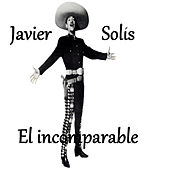 Javier Solís - El Incomparable by Javier Solis