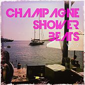 Champagne Shower Beats, Vol. 2 (High Society Hot Spots Sounds) by Various Artists
