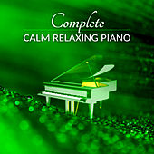 Complete Calm Relaxing Piano - Extremely Calming & Relaxing Piano Music for Relaxation Meditation, Stress Relief, Shiatsu Massage, Spa, Wellness by Relaxing Piano Music