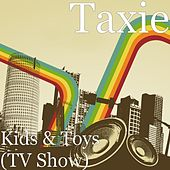 Kids & Toys (TV Show) by Taxie