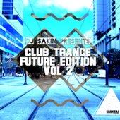 DJ Sakin Presents: Club Trance Future Edition, Vol. 2 by Various Artists
