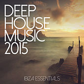 Deep House Music 2015 - Ibiza Essentials de Various Artists