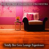Totally Bee Gees Lounge Experience de The Lounge Unlimited Orchestra