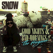 Good Nights & Bad Mornings 2 by Snow Tha Product
