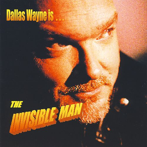 The Invisible Man by Dallas Wayne