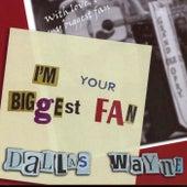 I'm Your Biggest Fan by Dallas Wayne