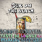 Smooth Cocktail, Taste of Lounge, Vol. 6 (Relaxing Appetizer, ChillOut Session Sex on the Beach) by Various Artists