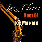 Jazz Elite: Best Of Lee Morgan by Lee Morgan