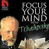 Focus Your Mind with Tchaikovsky: 50 Tracks by Various Artists