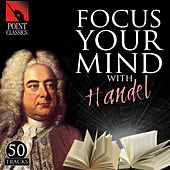Focus Your Mind with Handel: 50 Tracks by Various Artists