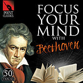Focus Your Mind with Beethoven: 50 Tracks by Various Artists