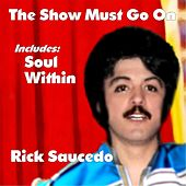 The Show Must Go On - Single by Rick Saucedo
