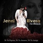 Ni Tu Esposa Ni Tu Amante Ni Tu Amiga de Jenni Rivera