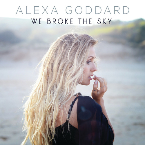 We Broke The Sky by Alexa Goddard