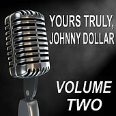 Yours Truly, Johnny Dollar - Old Time Radio Show, Vol. Two by Bob Bailey