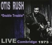 Double Trouble: Live Cambridge 1973 by Otis Rush