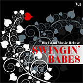 Big Band Music Deluxe: Swingin' Babes, Vol. 1 by Various Artists