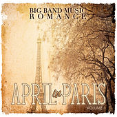 Big Band Music Romance: April in Paris, Vol. 1 by Various Artists