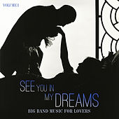 Big Band Music for Lovers: See You in My Dreams, Vol. 1 by Various Artists