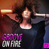 Groove on Fire by Various Artists