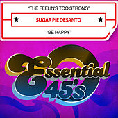 The Feelin's Too Strong / Be Happy (Digital 45) by Sugar Pie DeSanto