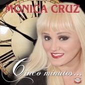 Cinco Minutos . . . de Mónica Cruz
