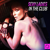 Sexy Ladies in the Club by Various Artists
