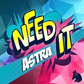 Need It by Astra