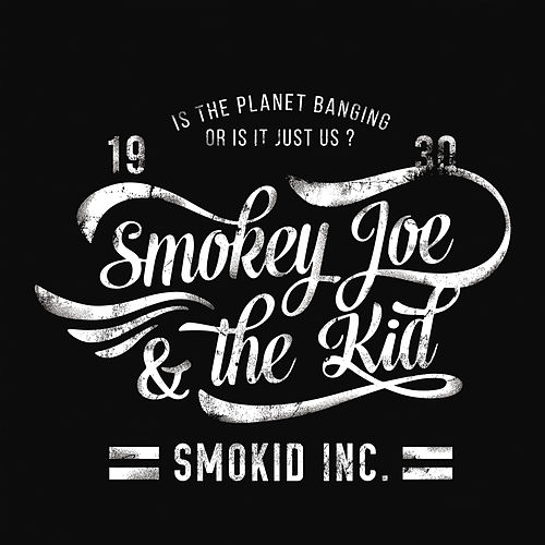 Smokid Inc. (Is the Planet Banging or Is It Just Us?) by Smokey Joe