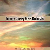 I Could Make You Care de Tommy Dorsey