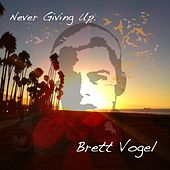 Never Giving Up de Brett Vogel