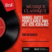 Handel: Suites pour clavier, HWV 427, 428, 439 & 452 (Mono Version) de Eric Heidsieck