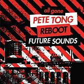 All Gone Pete Tong & Reboot Future Sounds Sampler van Pete Tong