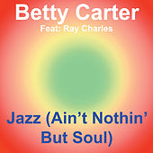 Jazz (Ain't Nothin' but Soul) by Betty Carter