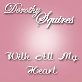 With All My Heart de Dorothy Squires
