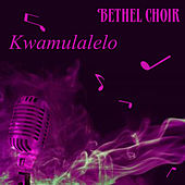 Kwamulalelo von Bethel Choir