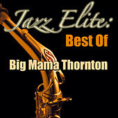 Jazz Elite: Best Of Big Mama Thornton de Big Mama Thornton