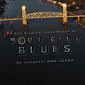 The Original Soundtrack of Port City Blues By Composer Don Johns by Don Johns
