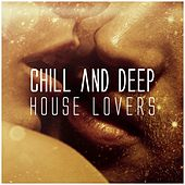 Chill and Deep House Lovers by Various Artists