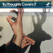 Tru Thoughts Covers, Vol. 2 (Compiled by Robert Luis) van Various Artists