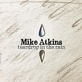 Teardrop in the Rain by Mike Atkins