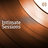 Intimate Sessions, Vol. 03 by Various Artists